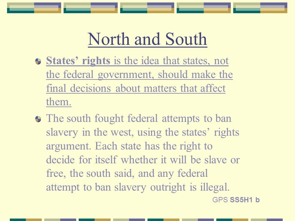 North and South States rights is the idea that states, not the federal government, should make the final decisions about matters that affect them.