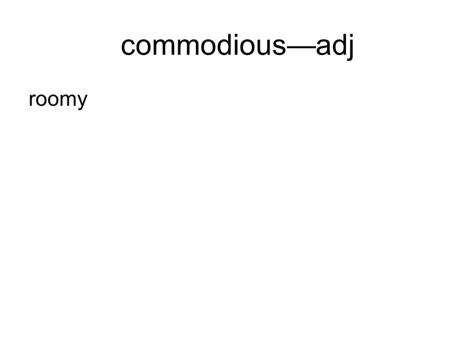 commodiousadj roomy