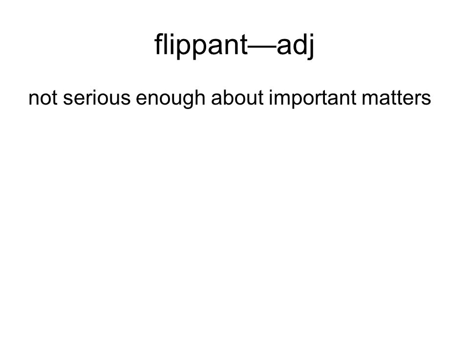 flippantadj not serious enough about important matters