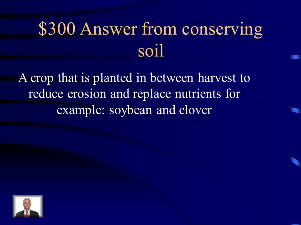 $300 Question from conserving soil What is cover crop?