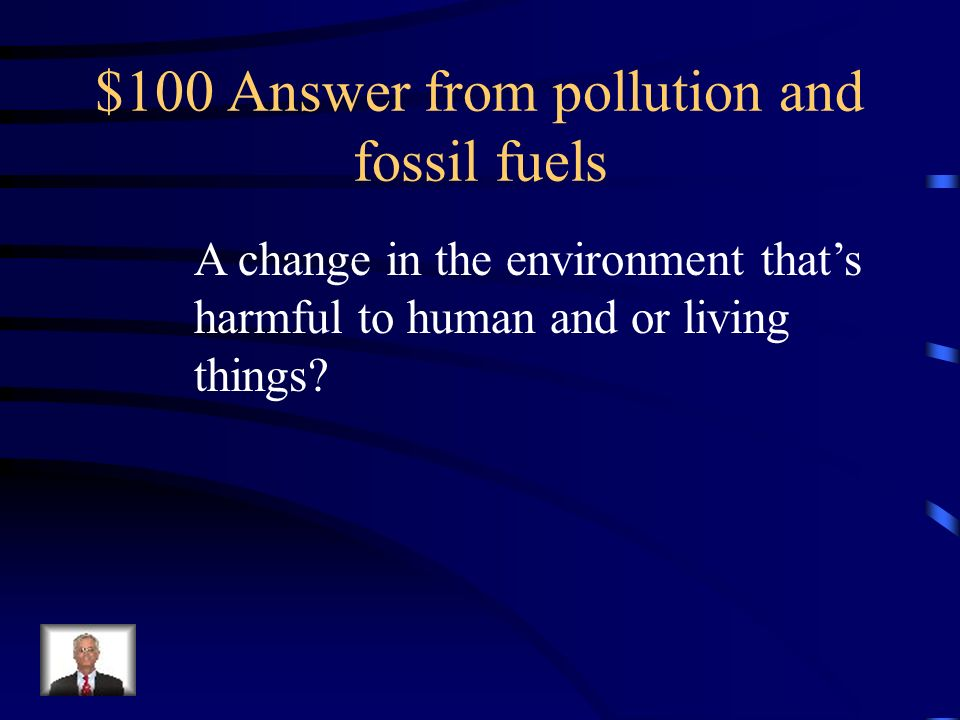 $100 Question from pollution and fossil fuels What is pollution?