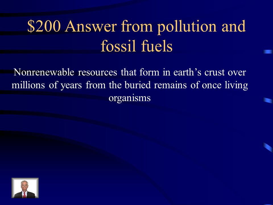 $200 Question from pollution and fossil fuels What are fossil fuels?