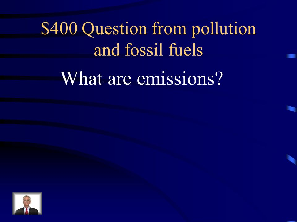 $300 Answer from pollution and fossil fuels Harmful substances in the air, water, or soil