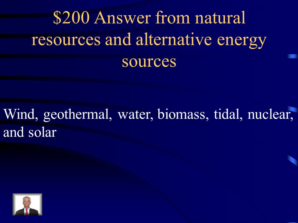 $200 Question from natural resources and alternative enrgy sources What are alternative energy sources?
