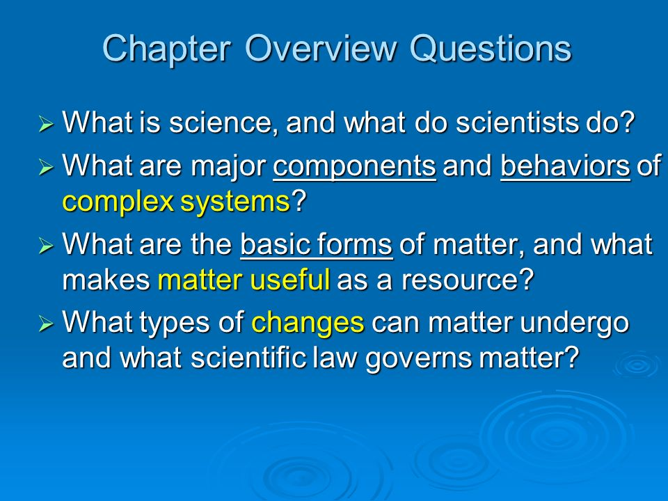 Chapter Overview Questions What is science, and what do scientists do? What is science, and what do scientists do? What are major components and behav