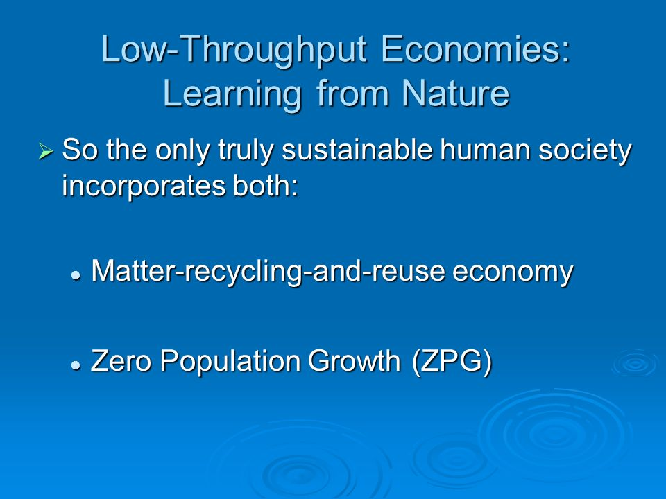 Low-Throughput Economies: Learning from Nature So the only truly sustainable human society incorporates both: So the only truly sustainable human soci