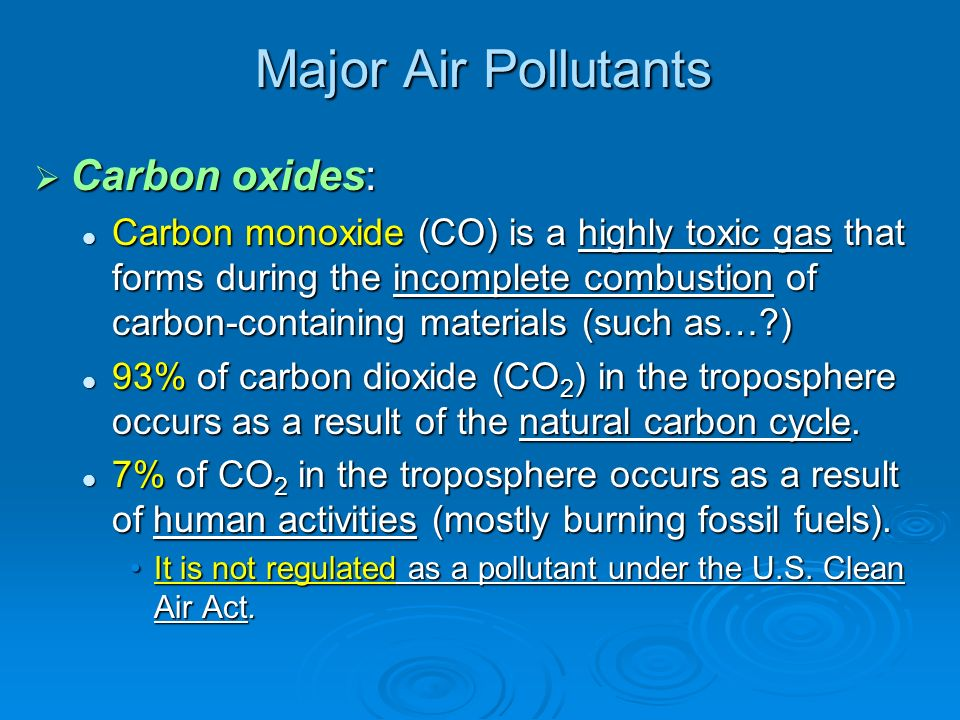 Major Air Pollutants Carbon oxides: Carbon oxides: Carbon monoxide (CO) is a highly toxic gas that forms during the incomplete combustion of carbon-co