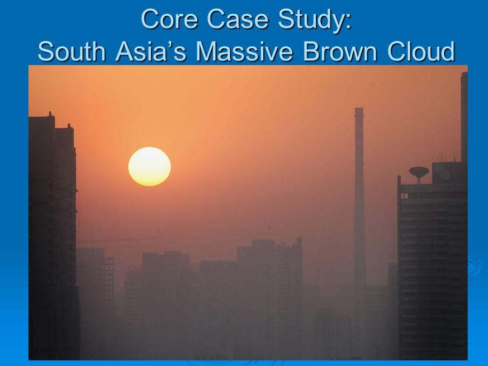 Core Case Study: South Asias Massive Brown Cloud