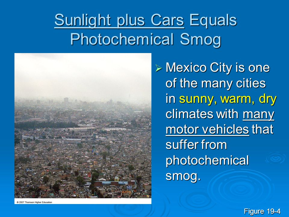 Sunlight plus Cars Equals Photochemical Smog Mexico City is one of the many cities in sunny, warm, dry climates with many motor vehicles that suffer f