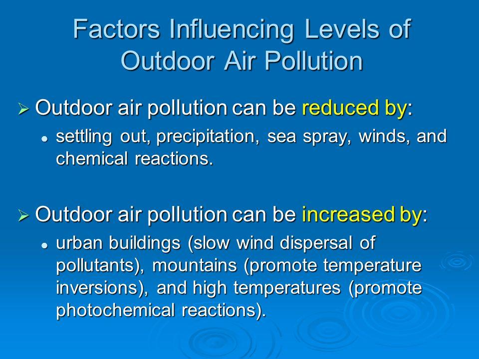 Factors Influencing Levels of Outdoor Air Pollution Outdoor air pollution can be reduced by: Outdoor air pollution can be reduced by: settling out, pr