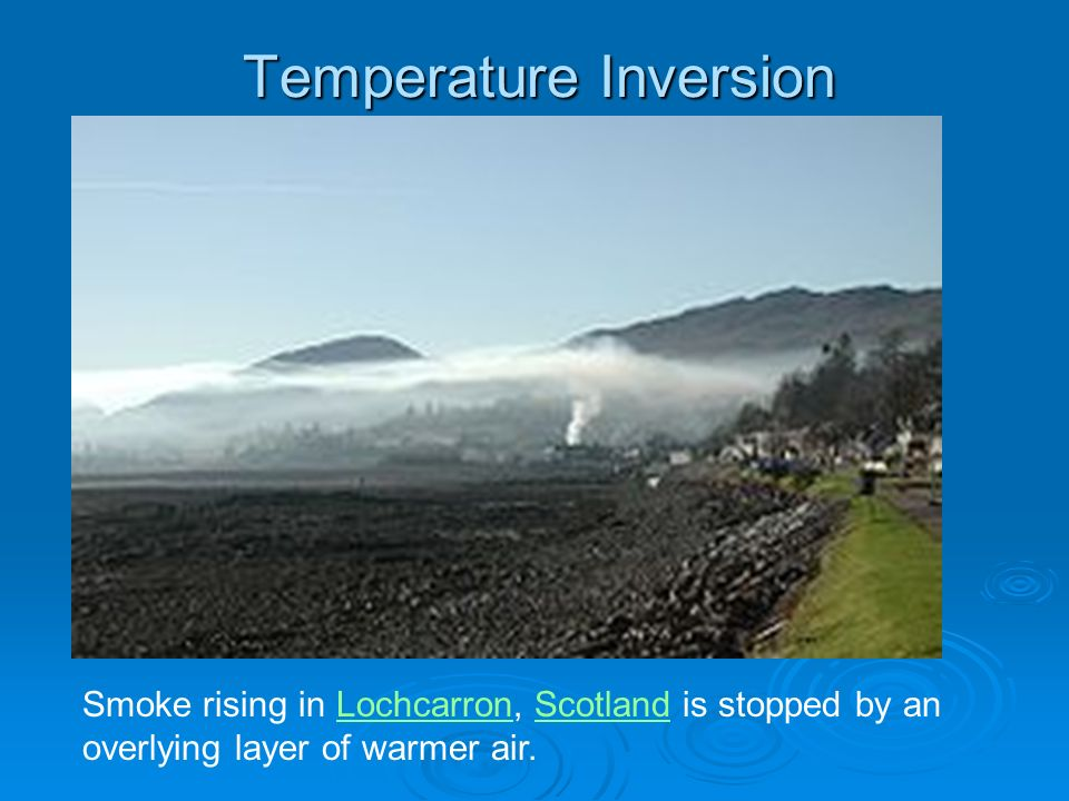 Temperature Inversion Smoke rising in Lochcarron, Scotland is stopped by an overlying layer of warmer air.LochcarronScotland