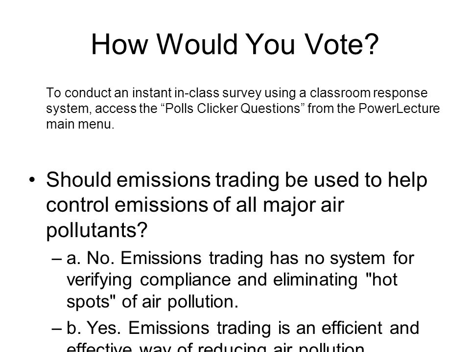 How Would You Vote? To conduct an instant in-class survey using a classroom response system, access the Polls Clicker Questions from the PowerLecture