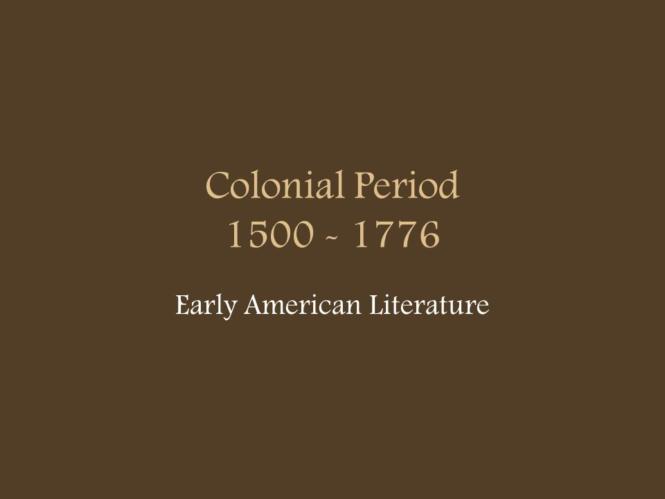 Colonial Period 1500 - 1776 Early American Literature