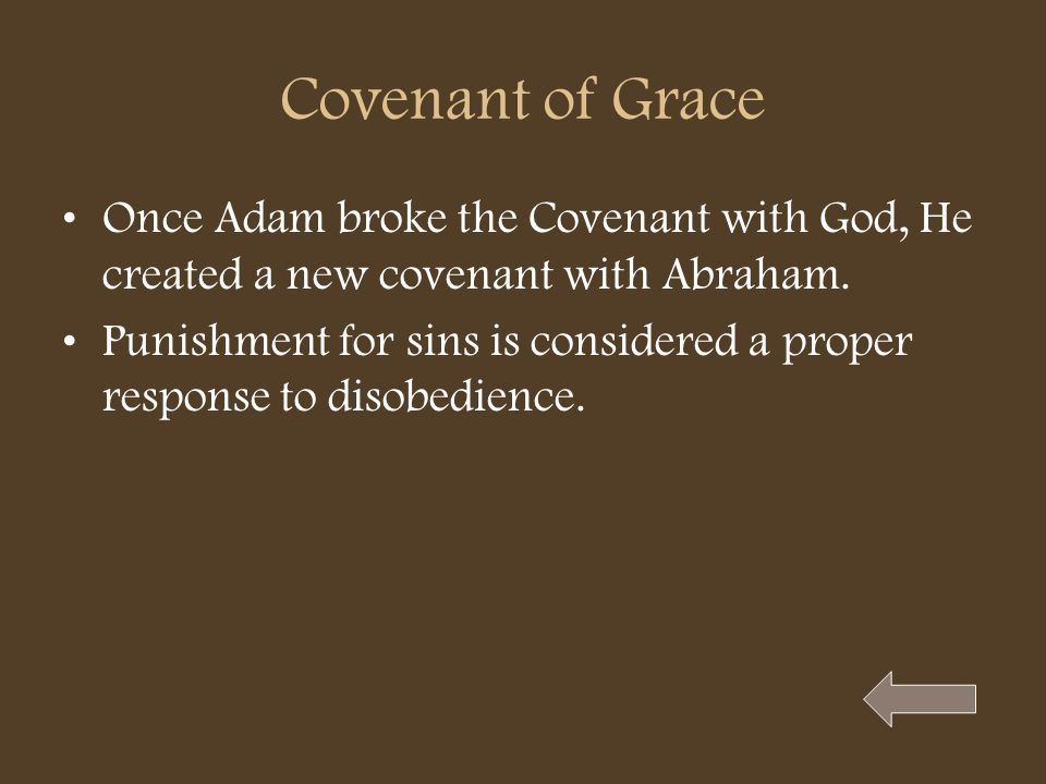 Covenant of Grace Once Adam broke the Covenant with God, He created a new covenant with Abraham. Punishment for sins is considered a proper response t