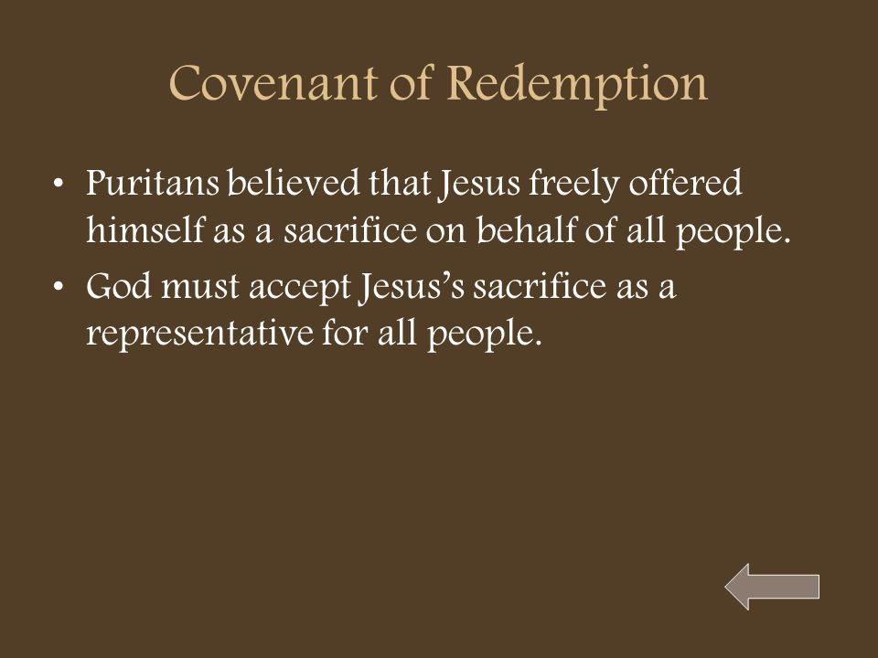 Covenant of Redemption Puritans believed that Jesus freely offered himself as a sacrifice on behalf of all people. God must accept Jesuss sacrifice as