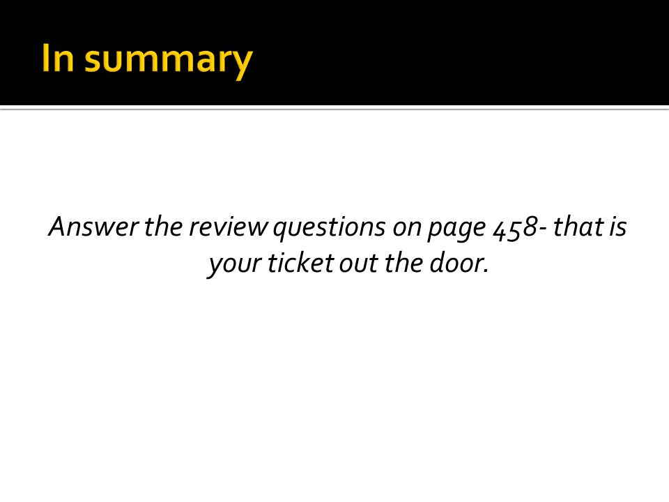Answer the review questions on page 458- that is your ticket out the door.