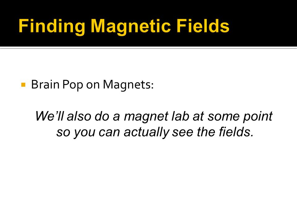 Brain Pop on Magnets: Well also do a magnet lab at some point so you can actually see the fields.