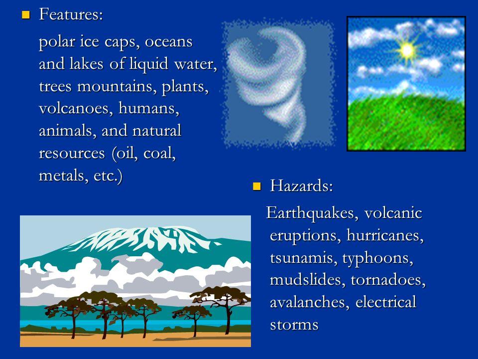 More Factoids… Gravity: 1 g Gravity: 1 g Avg. Temps.: Avg. Temps.: 0 o F – 100 o F 0 o F – 100 o F Pressure: 1 atm Pressure: 1 atm Atmosphere make-up: