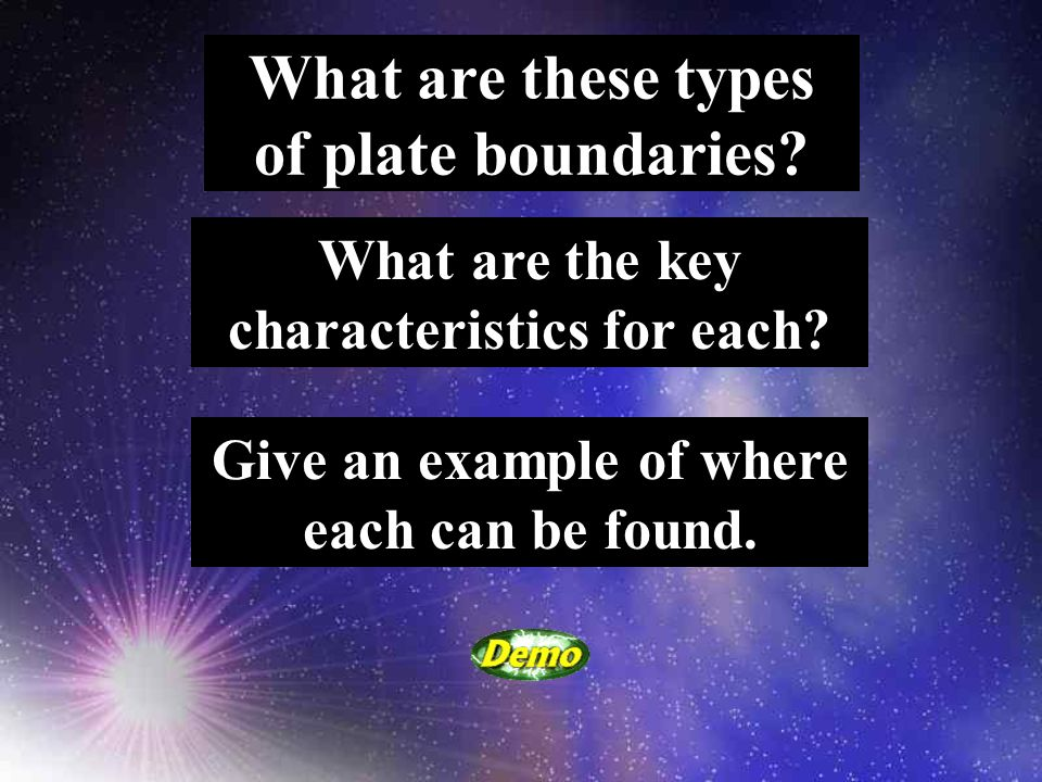 What are these types of plate boundaries. What are the key characteristics for each.