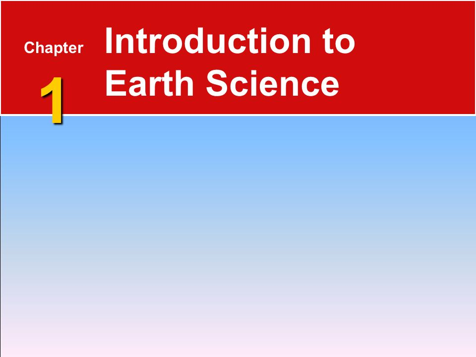 Overview of Earth Science 1.1 What Is Earth Science.