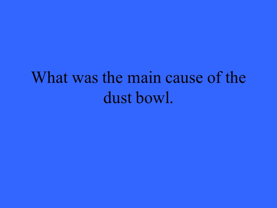What was the main cause of the dust bowl.