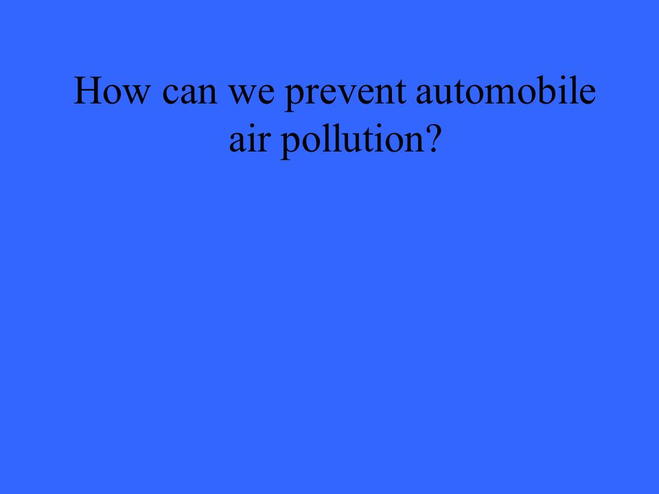 How can we prevent automobile air pollution?
