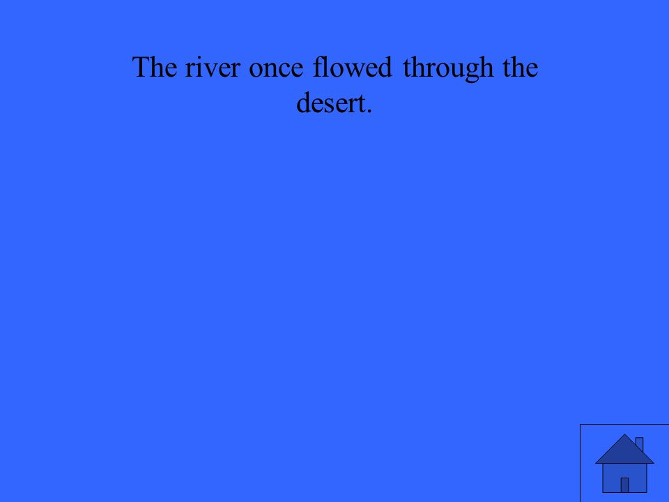 The river once flowed through the desert.