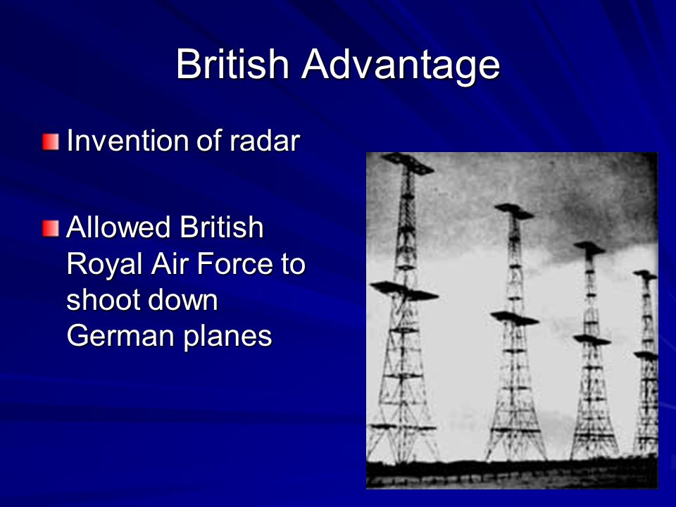 British Advantage Invention of radar Allowed British Royal Air Force to shoot down German planes