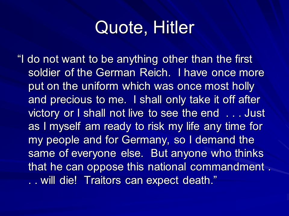 Quote, Hitler I do not want to be anything other than the first soldier of the German Reich.