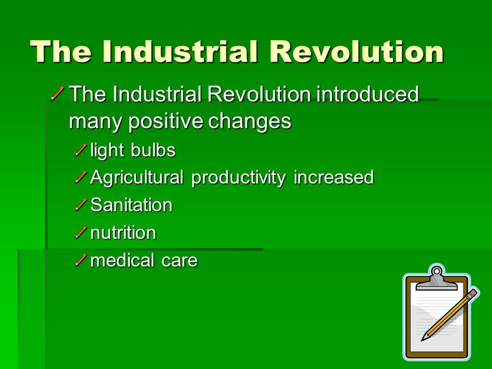 The Industrial Revolution In factories, the large-scale production of goods became less expensive than the local production of handmade goods. On the