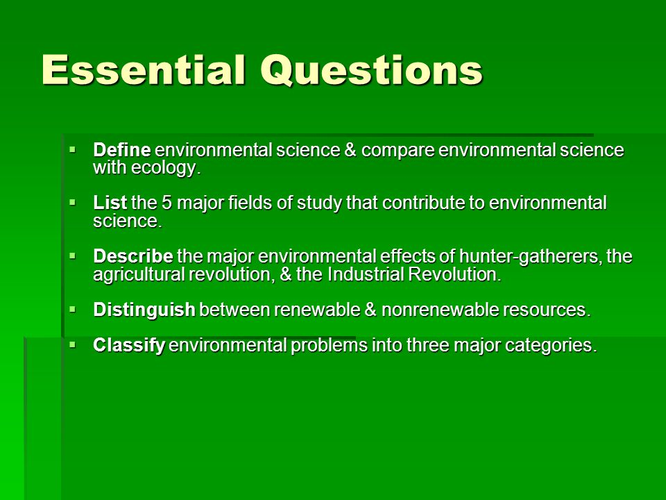 Do-Now: Do-Now: 1.Define environmental science. 2.Contrast environmental science with ecology. 3.Why do you think it is important to study environment