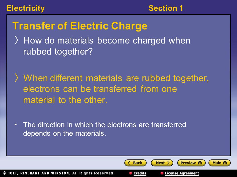 ElectricitySection 1 Transfer of Electric Charge How do materials become charged when rubbed together? When different materials are rubbed together, e