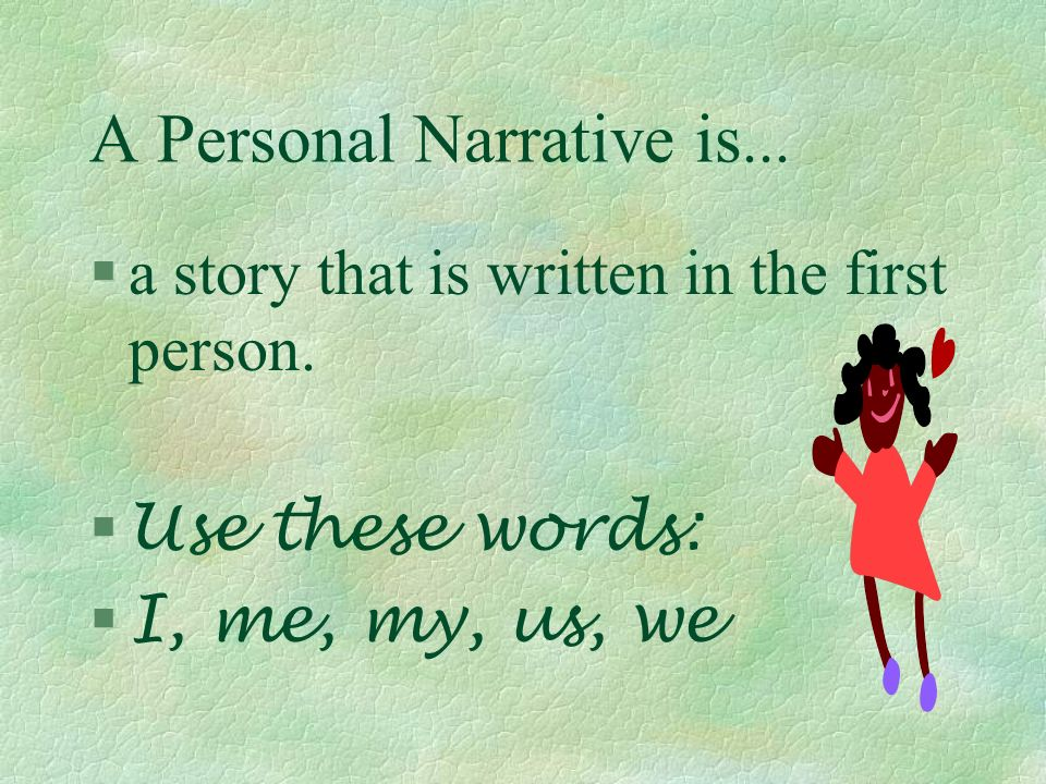 A Personal Narrative is... §a story that makes the audience think.