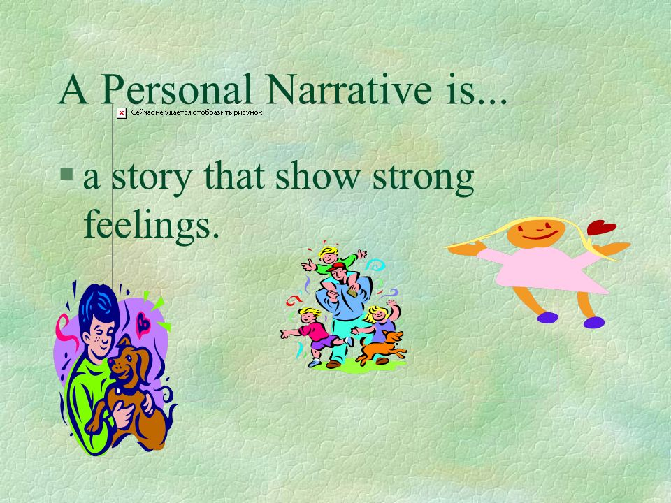 A Personal Narrative is... §a memory of one incident.