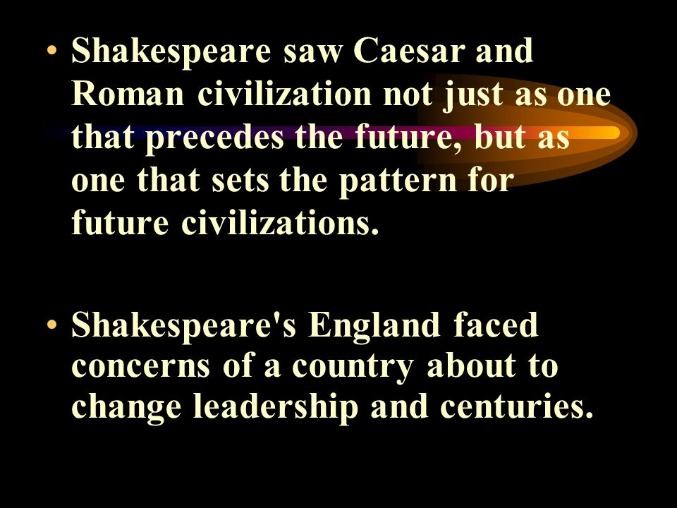 WHO CARES? So why did Shakespeare feel that Renaissance England would respond to Julius Caesar?