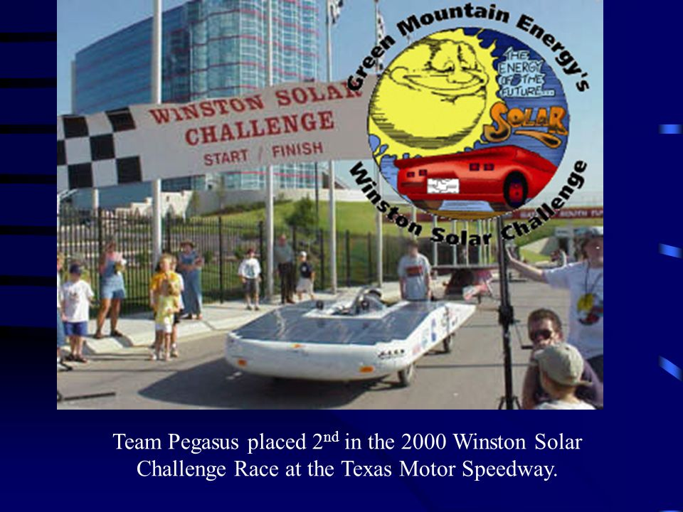 Team Pegasus placed 2 nd in the 2000 Winston Solar Challenge Race at the Texas Motor Speedway.