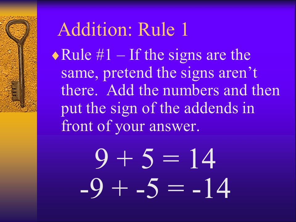 Addition: Rule 1 Rule #1 – If the signs are the same, pretend the signs arent there. Add the numbers and then put the sign of the addends in front of
