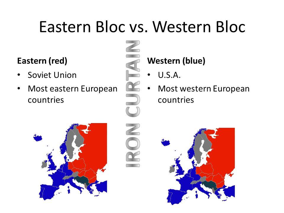 Eastern Bloc vs. Western Bloc Eastern (red) Soviet Union Most eastern European countries Western (blue) U.S.A. Most western European countries
