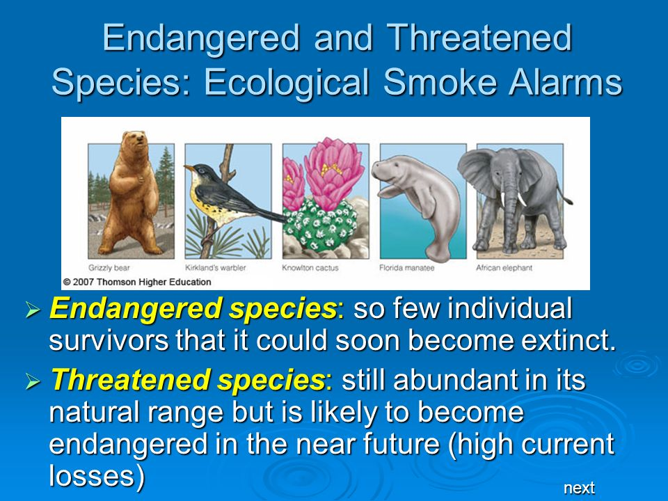 Endangered and Threatened Species: Ecological Smoke Alarms Endangered species: so few individual survivors that it could soon become extinct. Endanger