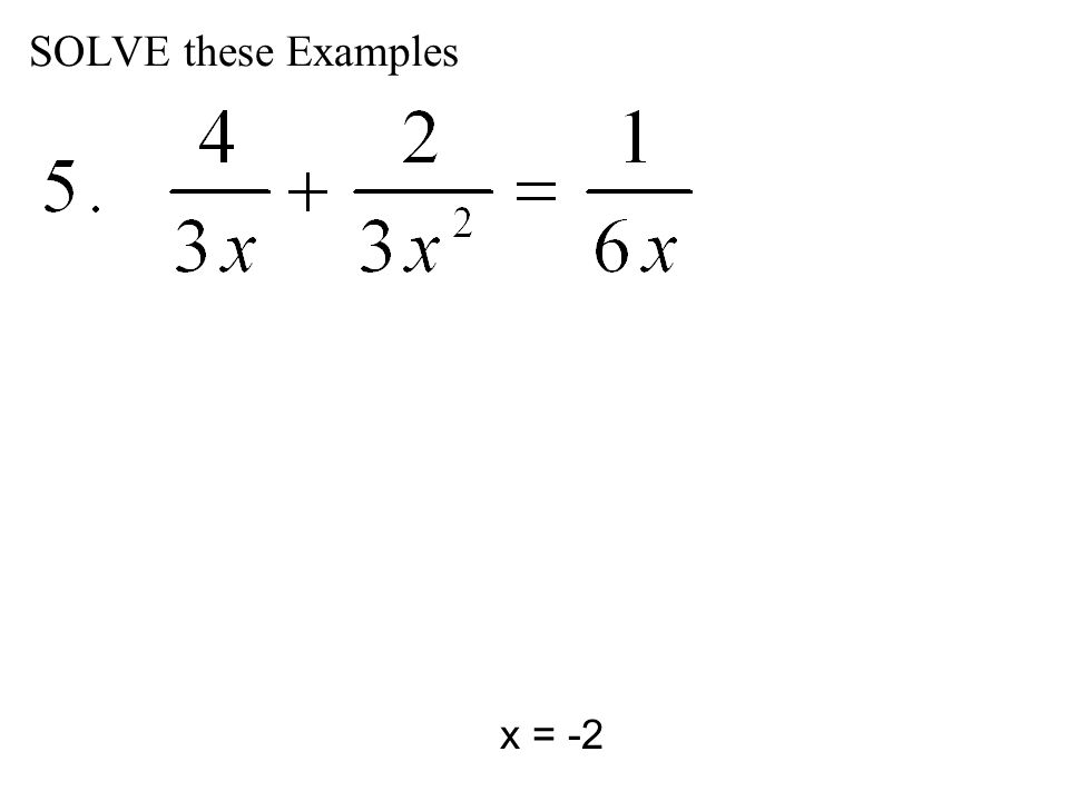 SOLVE these Examples x = -2