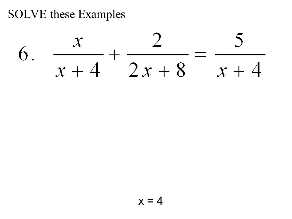 SOLVE these Examples x = 4