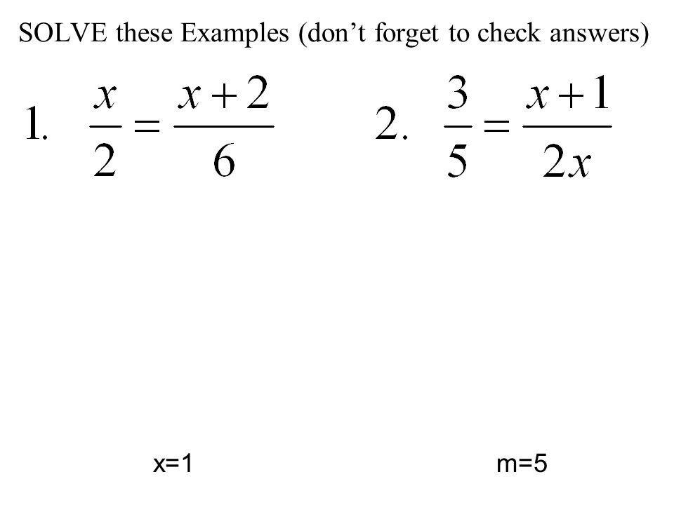 SOLVE these Examples (dont forget to check answers) x=1m=5