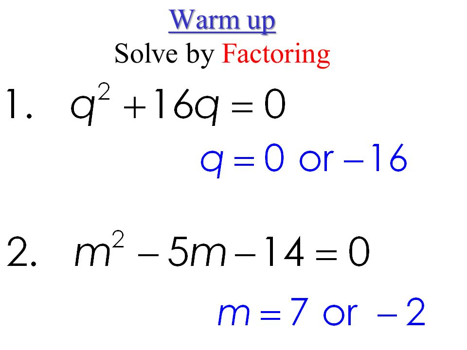 Warm up Warm up Solve by Factoring