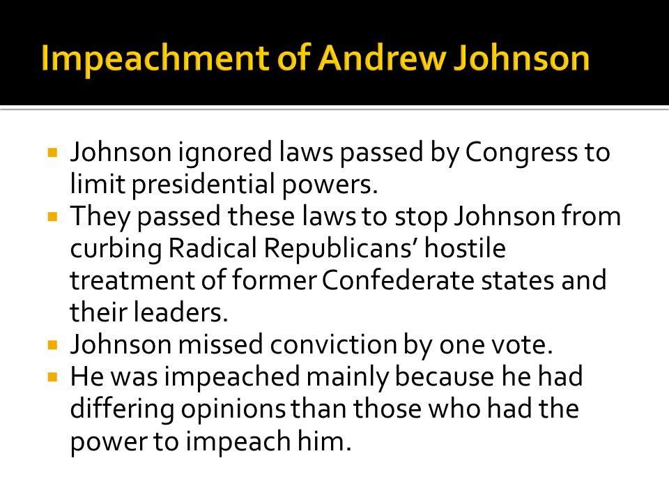 Johnson ignored laws passed by Congress to limit presidential powers. They passed these laws to stop Johnson from curbing Radical Republicans hostile