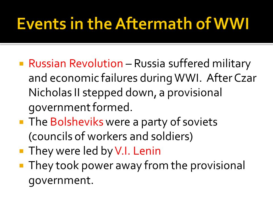 Russian Revolution – Russia suffered military and economic failures during WWI. After Czar Nicholas II stepped down, a provisional government formed.