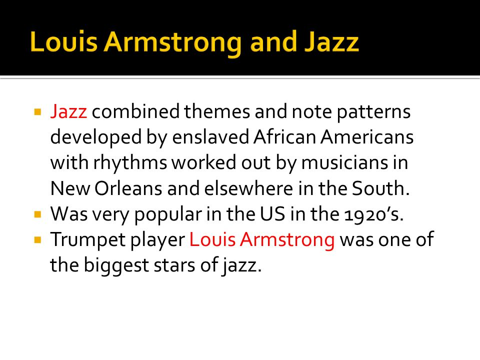 Jazz combined themes and note patterns developed by enslaved African Americans with rhythms worked out by musicians in New Orleans and elsewhere in th