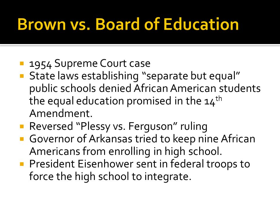 1954 Supreme Court case State laws establishing separate but equal public schools denied African American students the equal education promised in the