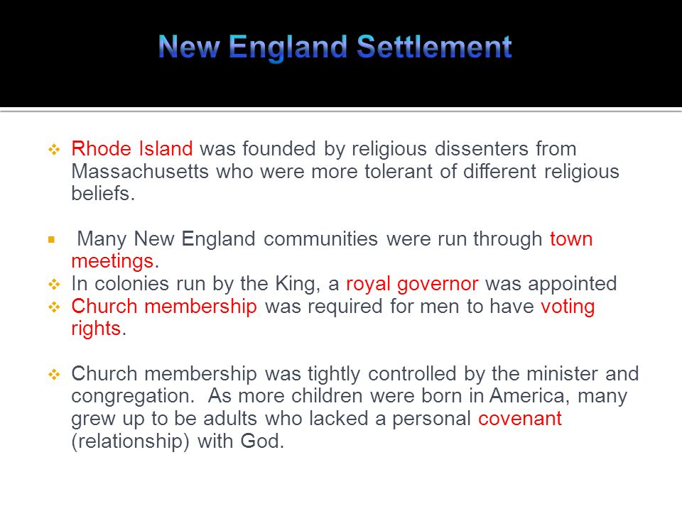 Rhode Island was founded by religious dissenters from Massachusetts who were more tolerant of different religious beliefs. Many New England communitie