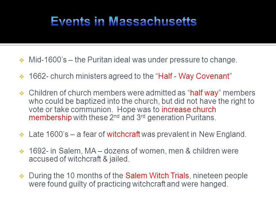 Mid-1600s – the Puritan ideal was under pressure to change. 1662- church ministers agreed to the Half - Way Covenant Children of church members were a