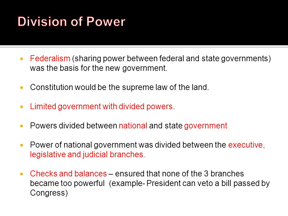 Federalism (sharing power between federal and state governments) was the basis for the new government. Constitution would be the supreme law of the la